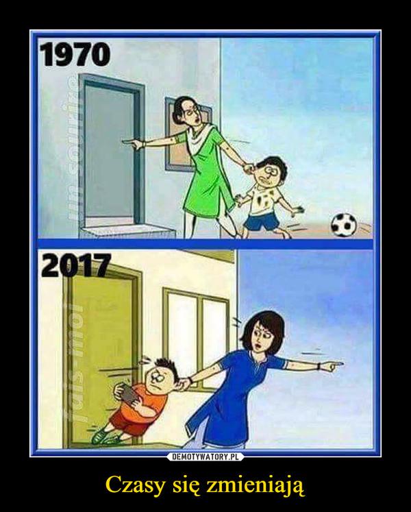 Czasy się zmieniają –  19702017