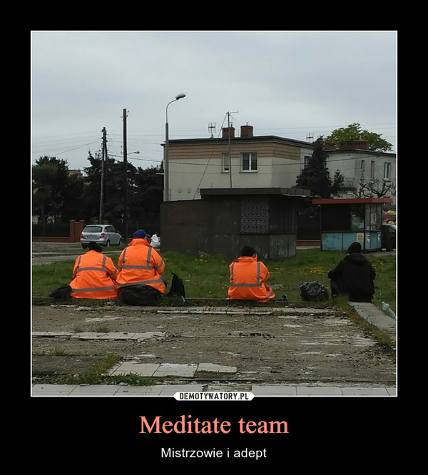 Meditate team – Mistrzowie i adept