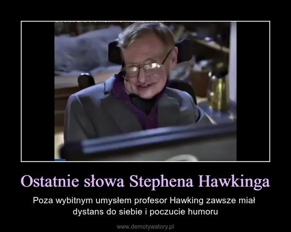 Ostatnie słowa Stephena Hawkinga – Poza wybitnym umysłem profesor Hawking zawsze miał dystans do siebie i poczucie humoru