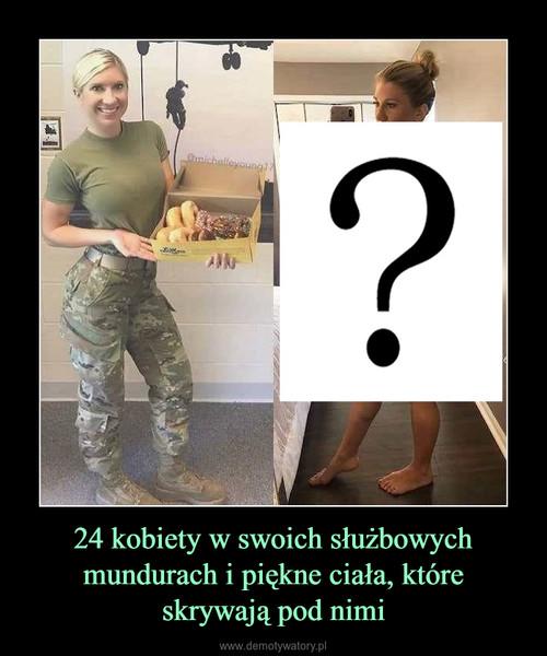 24 kobiety w swoich służbowych mundurach i piękne ciała, które skrywają pod nimi