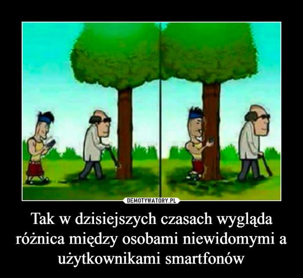 Tak w dzisiejszych czasach wygląda różnica między osobami niewidomymi a użytkownikami smartfonów –