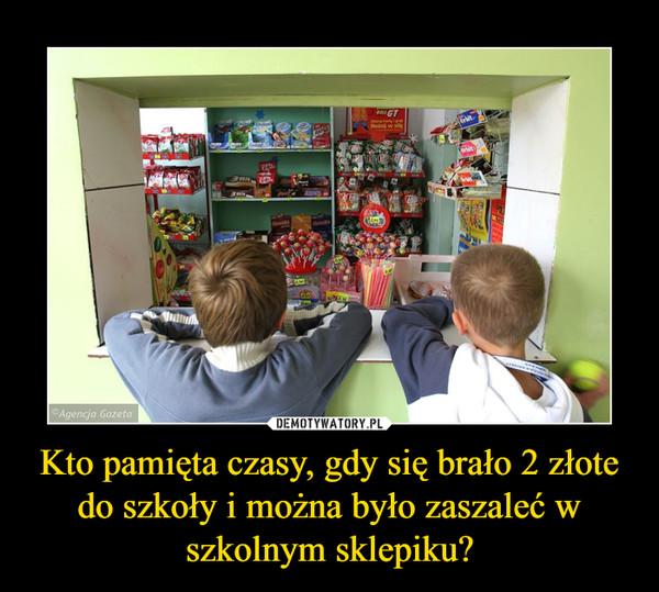Kto pamięta czasy, gdy się brało 2 złote do szkoły i można było zaszaleć w szkolnym sklepiku? –