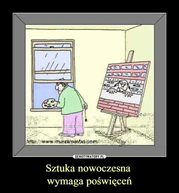 Sztuka nowoczesna wymaga poświęceń –