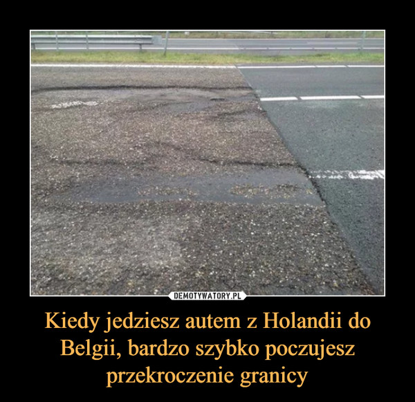 Kiedy jedziesz autem z Holandii do Belgii, bardzo szybko poczujesz przekroczenie granicy –