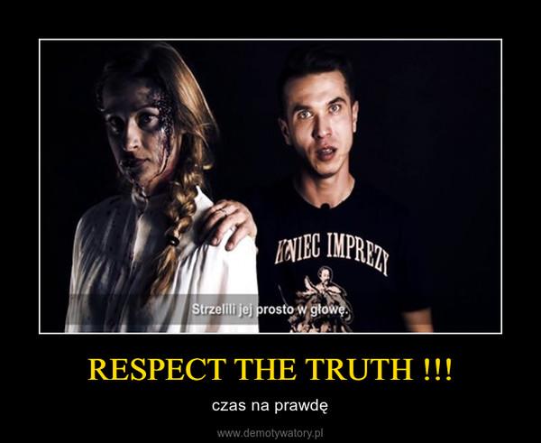 RESPECT THE TRUTH !!! – czas na prawdę