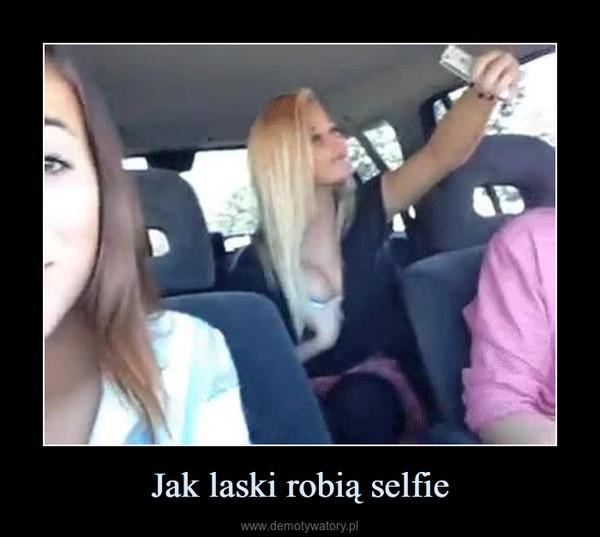 Jak laski robią selfie –