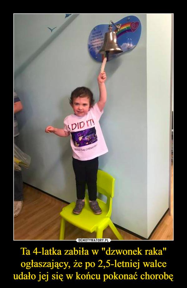 """Ta 4-latka zabiła w """"dzwonek raka"""" ogłaszający, że po 2,5-letniej walce udało jej się w końcu pokonać chorobę –"""