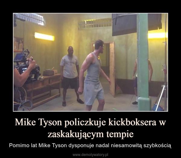 Mike Tyson policzkuje kickboksera w zaskakującym tempie – Pomimo lat Mike Tyson dysponuje nadal niesamowitą szybkością