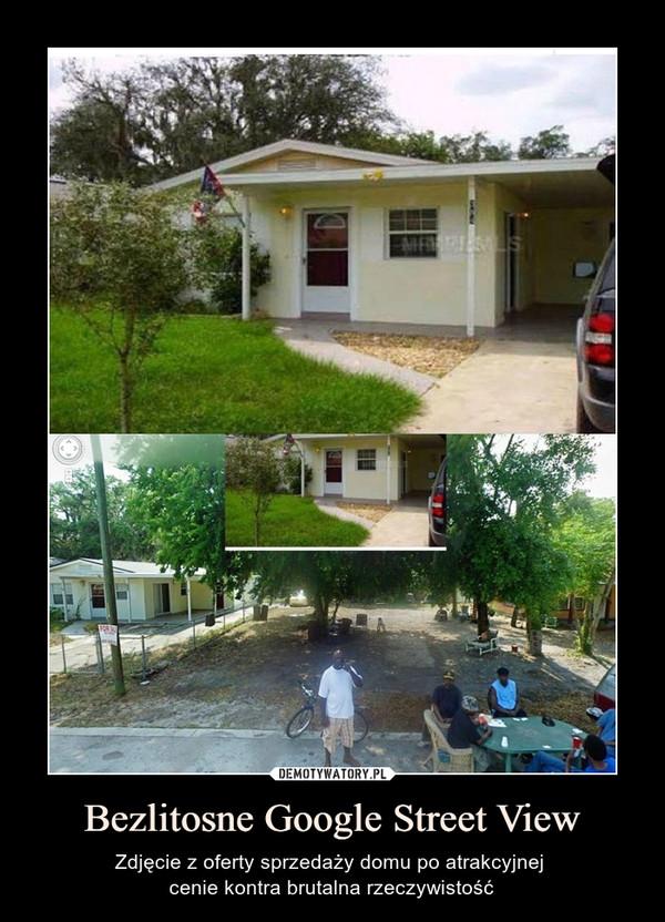 Bezlitosne Google Street View – Zdjęcie z oferty sprzedaży domu po atrakcyjnej cenie kontra brutalna rzeczywistość