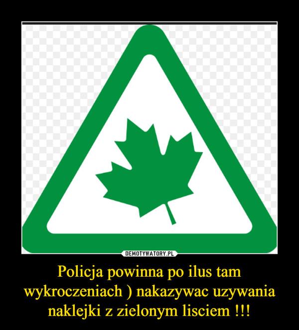 Policja powinna po ilus tam wykroczeniach ) nakazywac uzywania naklejki z zielonym lisciem !!! –