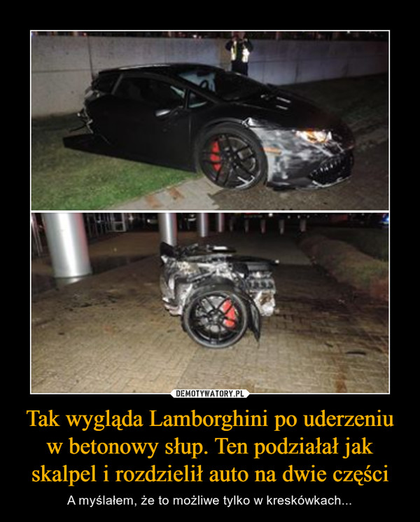 Tak wygląda Lamborghini po uderzeniu w betonowy słup. Ten podziałał jak skalpel i rozdzielił auto na dwie części – A myślałem, że to możliwe tylko w kreskówkach...