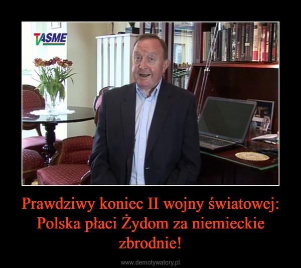 Prawdziwy koniec II wojny światowej: Polska płaci Żydom za niemieckie zbrodnie! –