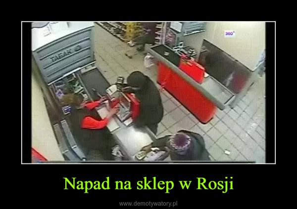 Napad na sklep w Rosji –