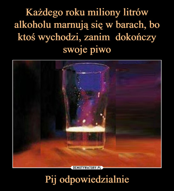 Pij odpowiedzialnie –