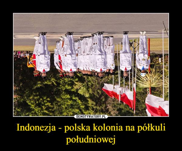 Indonezja - polska kolonia na półkuli południowej –