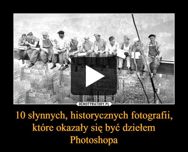 10 słynnych, historycznych fotografii, które okazały się być dziełem Photoshopa –