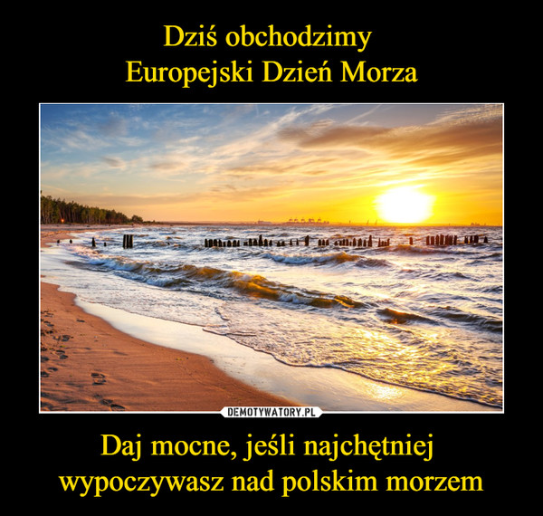 Daj mocne, jeśli najchętniej wypoczywasz nad polskim morzem –