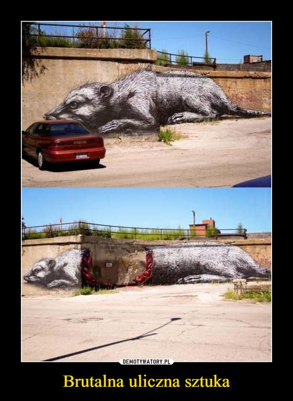 Brutalna uliczna sztuka –