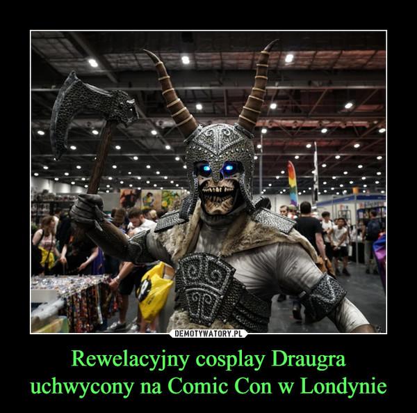 Rewelacyjny cosplay Draugra uchwycony na Comic Con w Londynie –
