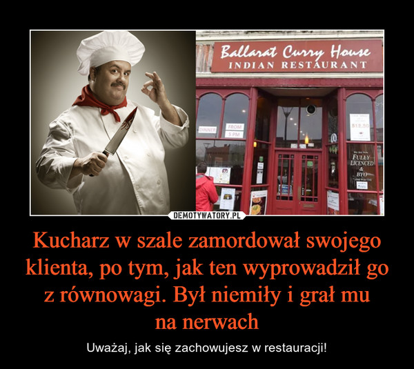 Kucharz w szale zamordował swojego klienta, po tym, jak ten wyprowadził go z równowagi. Był niemiły i grał muna nerwach – Uważaj, jak się zachowujesz w restauracji!