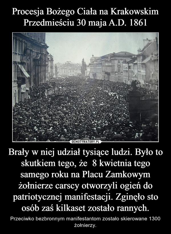 Brały w niej udział tysiące ludzi. Było to skutkiem tego, że  8 kwietnia tego samego roku na Placu Zamkowym żołnierze carscy otworzyli ogień do patriotycznej manifestacji. Zginęło sto osób zaś kilkaset zostało rannych. – Przeciwko bezbronnym manifestantom zostało skierowane 1300 żołnierzy.