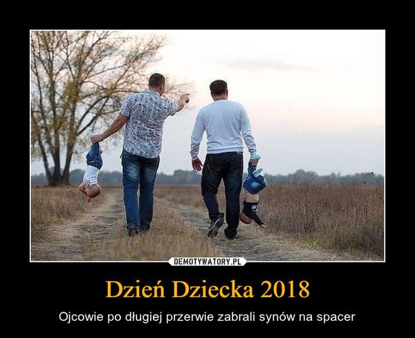 Dzień Dziecka 2018 – Ojcowie po długiej przerwie zabrali synów na spacer