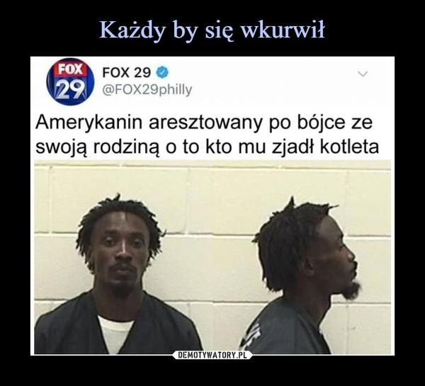 –  FOX29FOX 29@FOX29phillyAmerykanin aresztowany po bójce zeswoją rodziną o to kto mu zjadł kotleta
