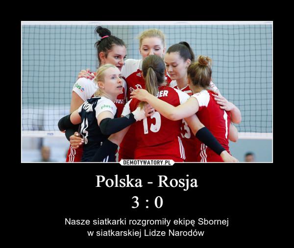 Polska - Rosja3 : 0 – Nasze siatkarki rozgromiły ekipę Sbornejw siatkarskiej Lidze Narodów