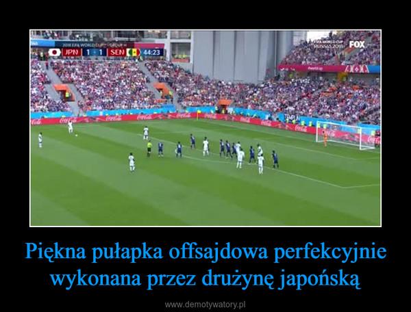 Piękna pułapka offsajdowa perfekcyjnie wykonana przez drużynę japońską –