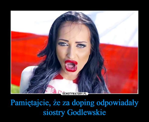 Pamiętajcie, że za doping odpowiadały siostry Godlewskie –