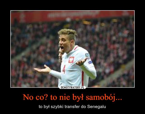 No co? to nie był samobój... – to był szybki transfer do Senegalu