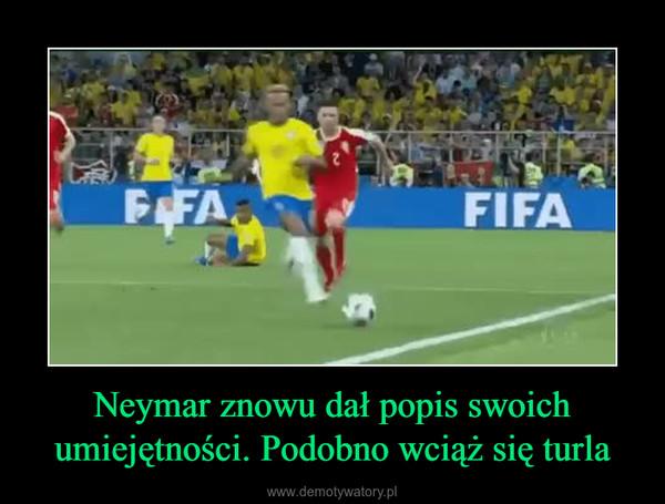 Neymar znowu dał popis swoich umiejętności. Podobno wciąż się turla –