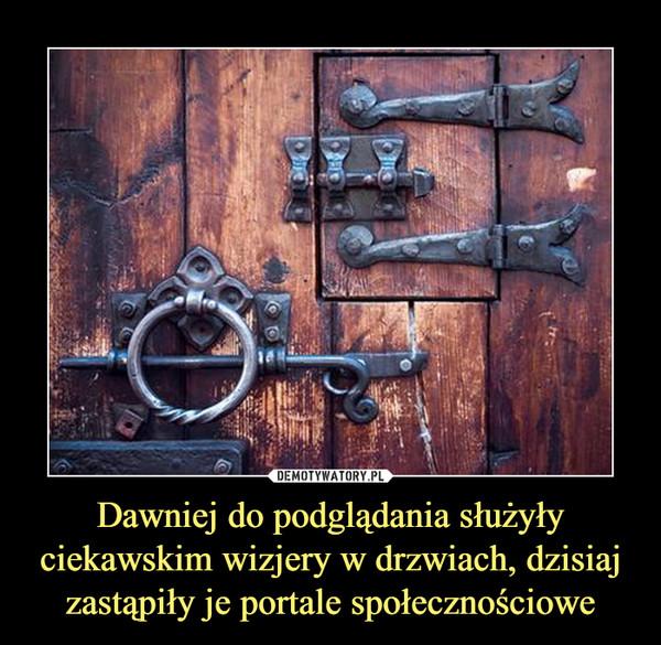 Dawniej do podglądania służyły ciekawskim wizjery w drzwiach, dzisiaj zastąpiły je portale społecznościowe –