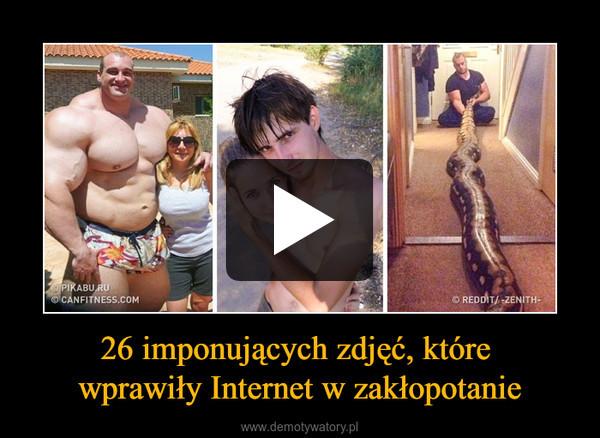 26 imponujących zdjęć, które wprawiły Internet w zakłopotanie –
