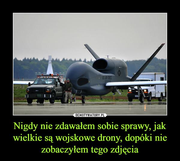 Nigdy nie zdawałem sobie sprawy, jak wielkie są wojskowe drony, dopóki nie zobaczyłem tego zdjęcia –