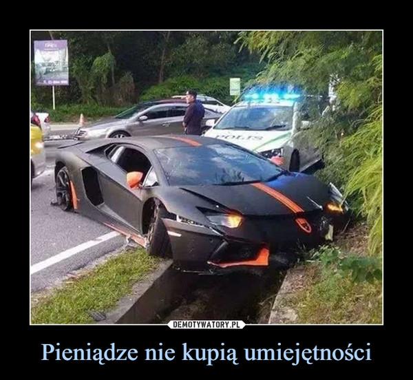 Pieniądze nie kupią umiejętności –