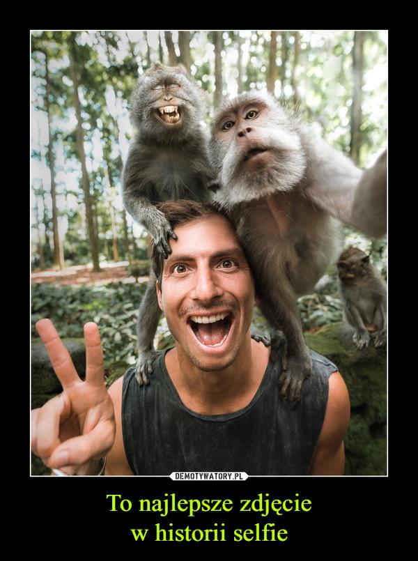 To najlepsze zdjęciew historii selfie –