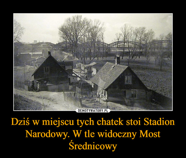 Dziś w miejscu tych chatek stoi Stadion Narodowy. W tle widoczny Most Średnicowy –