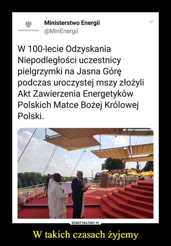W takich czasach żyjemy –  Ministerstwo Energii @MinEnergii W 100-lecie Odzyskania Niepodległości uczestnicy pielgrzymki na Jasna Górę podczas uroczystej mszy złożyli Akt Zawierzenia Energetyków Polskich Matce Bożej Królowej Polski.