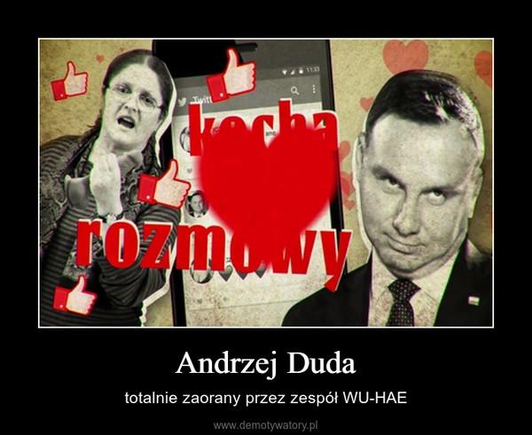 Andrzej Duda – totalnie zaorany przez zespół WU-HAE