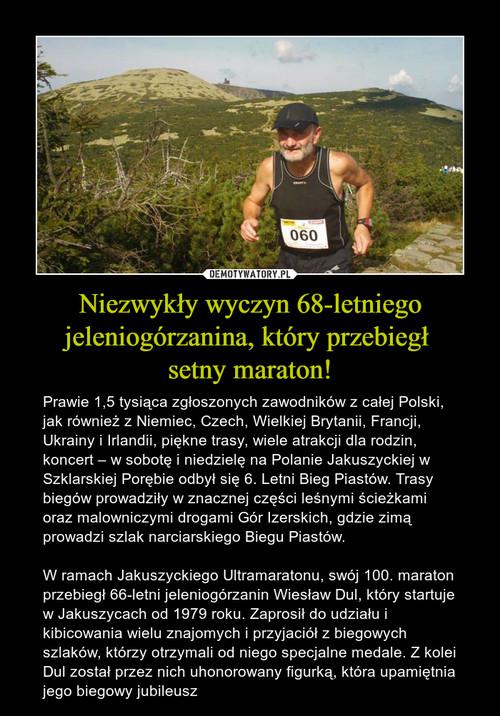 Niezwykły wyczyn 68-letniego jeleniogórzanina, który przebiegł  setny maraton!