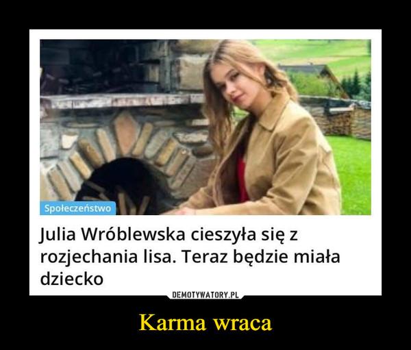 Karma wraca –  SpołeczeństwoJulia Wróblewska cieszyła się zrozjechania lisa. Teraz będzie miaładziecko