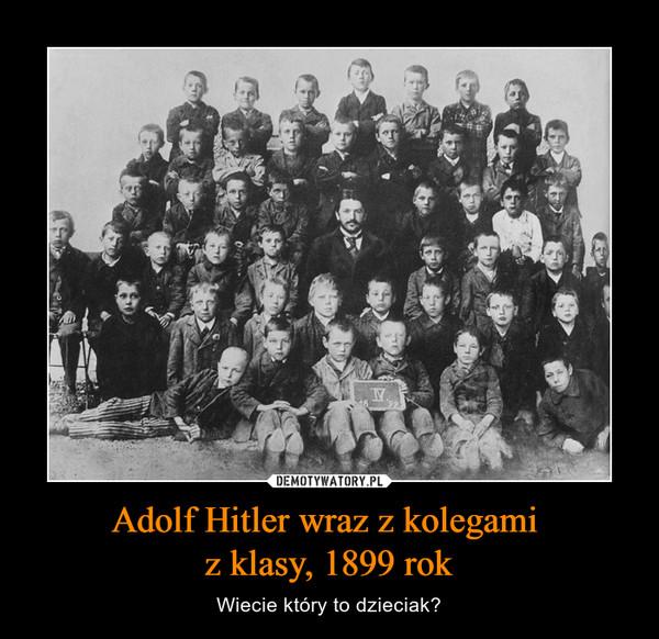 Adolf Hitler wraz z kolegami z klasy, 1899 rok – Wiecie który to dzieciak?