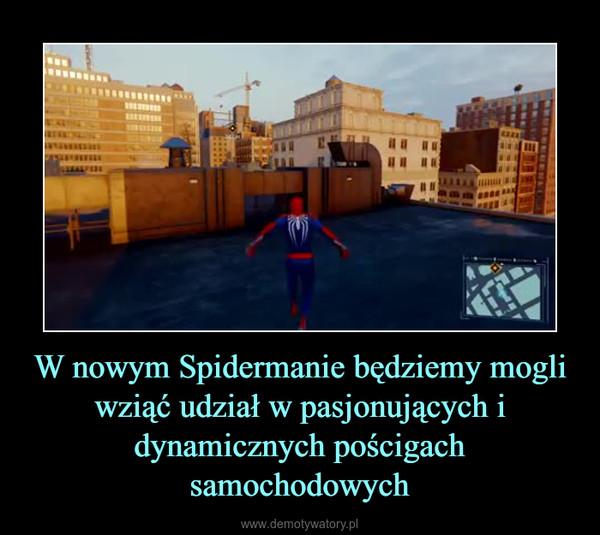 W nowym Spidermanie będziemy mogli wziąć udział w pasjonujących i dynamicznych pościgach samochodowych –