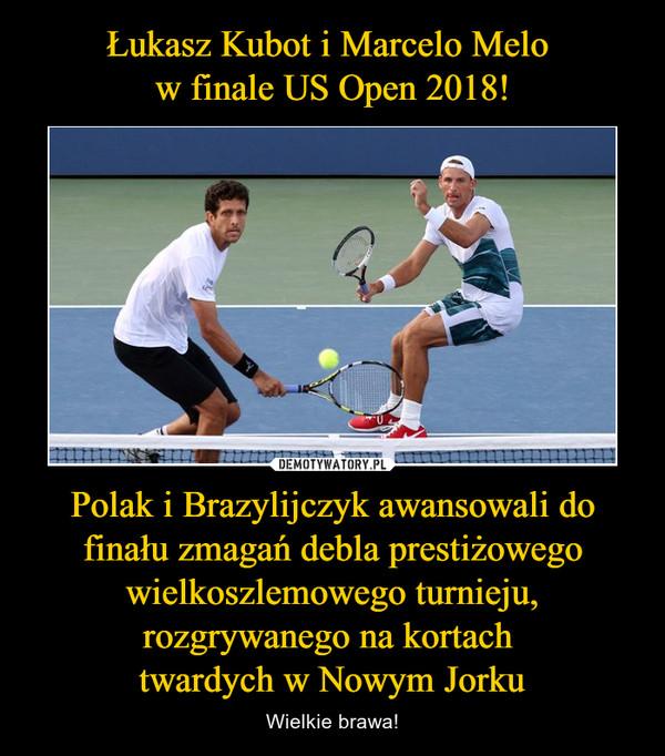 Polak i Brazylijczyk awansowali do finału zmagań debla prestiżowego wielkoszlemowego turnieju, rozgrywanego na kortach twardych w Nowym Jorku – Wielkie brawa!