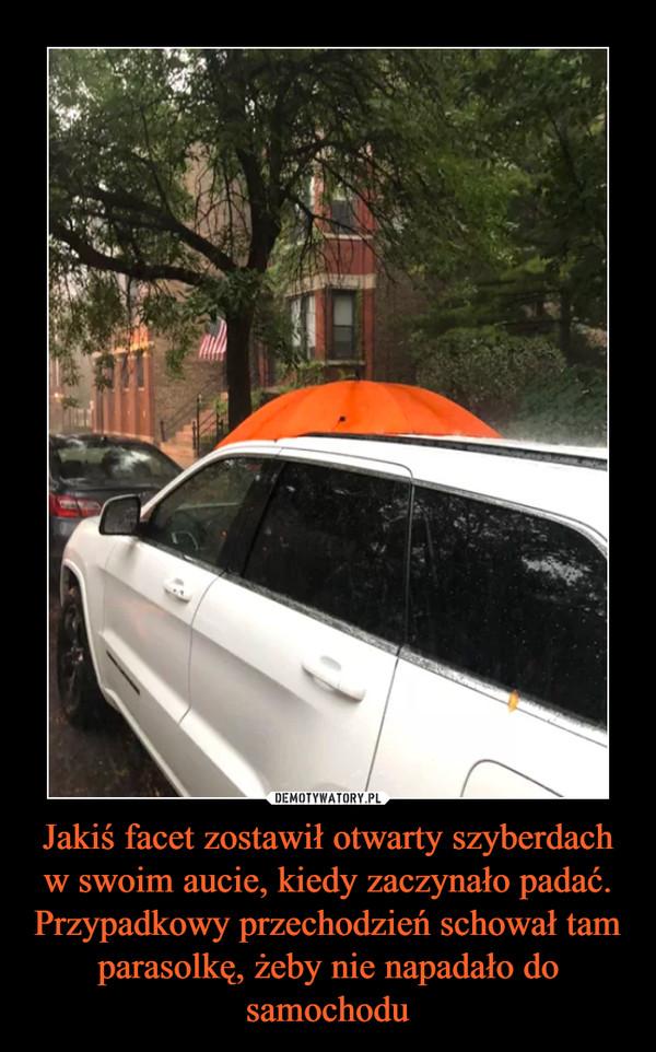 Jakiś facet zostawił otwarty szyberdach w swoim aucie, kiedy zaczynało padać. Przypadkowy przechodzień schował tam parasolkę, żeby nie napadało do samochodu –