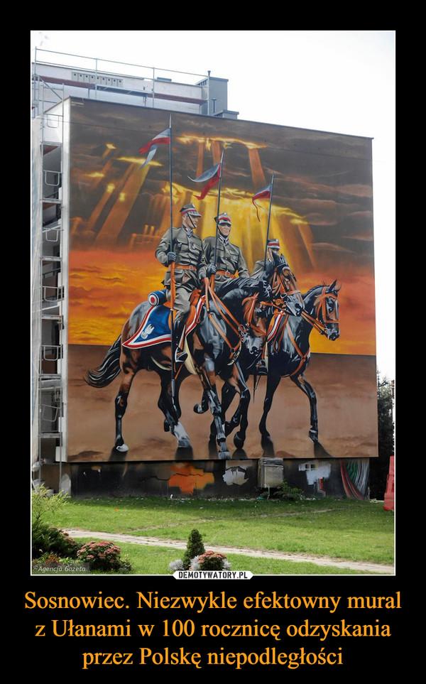 Sosnowiec. Niezwykle efektowny mural z Ułanami w 100 rocznicę odzyskania przez Polskę niepodległości –