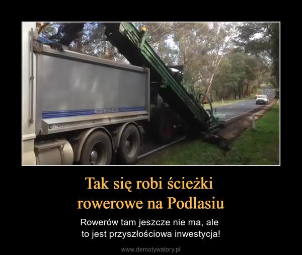 Tak się robi ścieżki rowerowe na Podlasiu – Rowerów tam jeszcze nie ma, ale to jest przyszłościowa inwestycja!