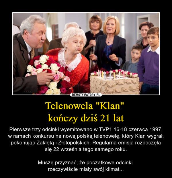 """Telenowela """"Klan"""" kończy dziś 21 lat – Pierwsze trzy odcinki wyemitowano w TVP1 16-18 czerwca 1997, w ramach konkursu na nową polską telenowelę, który Klan wygrał, pokonując Zaklętą i Złotopolskich. Regularna emisja rozpoczęła się 22 września tego samego roku.Muszę przyznać, że początkowe odcinki rzeczywiście miały swój klimat..."""