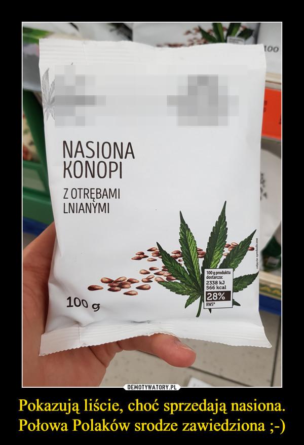 Pokazują liście, choć sprzedają nasiona. Połowa Polaków srodze zawiedziona ;-) –